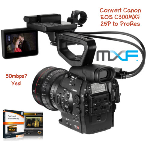 How to transcode Canon EOS C300MXF 25P to ProRes HQ at 50Mbps