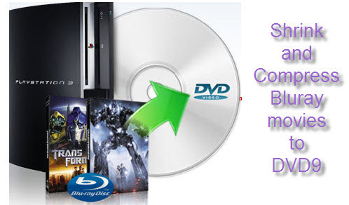 Compress Blu-ray movie to DVD9, Shrink Blu-ray to DVD9