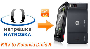 Convert MKV files to Motorola Droid X, MKV Play on Droidx