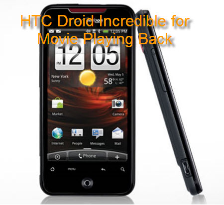 Put Movie/Music on HTC Droid Incredible, HTC Droid Incredible Movie Playback