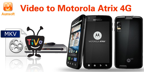 video to motorola atrix 4g