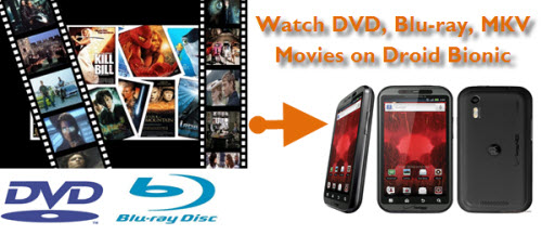 put mkv dvd blu-ray movies to motorola droid bionic