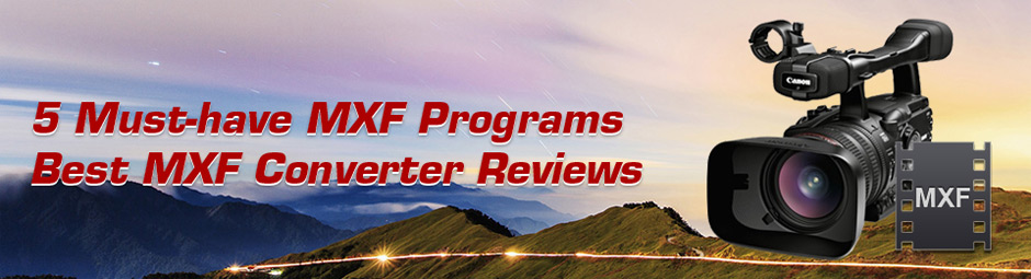 5 Must-have MXF Programs, Best MXF Converter Reviews